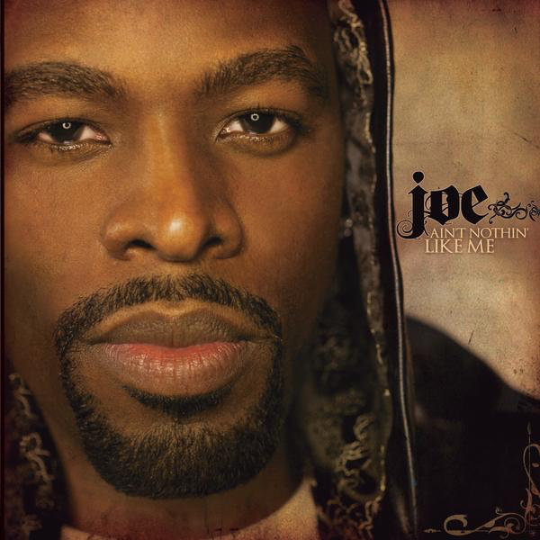 Joe – Ain't Nothin' Like Me