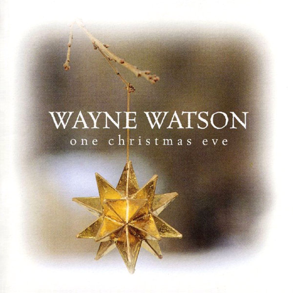 Wayne Watson – One Christmas Eve